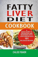 Fatty Liver Diet Cookbook A Quick Guide To Preventing And Reversing Fatty Liver Disease With 101 Delicious Recipes