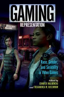 Gaming representation : race, gender, and sexuality in video games /