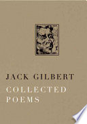 Collected poems / Jack Gilbert.