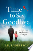 Time To Say Goodbye A Heart Rending Novel About A Father S Love For His Daughter