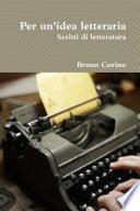 Per un  idea letteraria  Scritti di letteratura