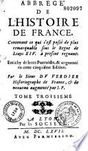 Abbr  g   de l histoire de France contenant ce qui s est pass   de plus remarquable sous le r  gne de chaque roy  depuis Pharamond jusques    Louys XIV    present regnant  enrichy de leurs portraits en cette cinquiesme edition