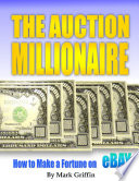 Auction Millionaire  How to Make a Fortune on EBAY