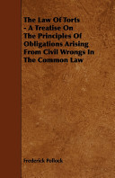 The Law of Torts - A Treatise on the Principles of Obligations Arising from Civil Wrongs in the Common Law