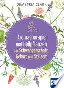 Aromatherapie und Heilpflanzen f  r Schwangerschaft  Geburt und Stillzeit