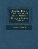 English Fairy Tales  Collected by J  Jacobs   Primary Source Edition