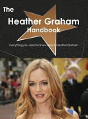 The Heather Graham Handbook - Everything you need to know about Heather Graham