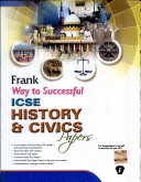 Frank Way To Successful Icse History And Civics Papers For Examinations To Be Held In And After 2011 Model Test Papers With Solved Specimen Paper