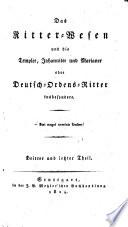 Das Ritter-Wesen und die Templer, Johanniter und Marianer oder Deutsch-Ordens-Ritter insbesondere