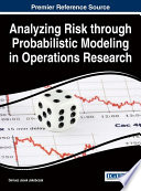 Analyzing Risk Through Probabilistic Modeling In Operations Research : economics, and computer science to connect...