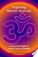 Exploring Mantric Ayurveda Secrets And Insights Of Mantra Yoga And Healing