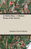 A Child Is Born A Modern Drama Of The Nativity