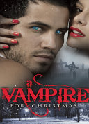 A Vampire For Christmas: Enchanted by Blood / Monsters Don't Do Christmas / When Herald Angels Sing / All I Want For Christmas (Mills & Boon Romance)