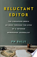 Reluctant Editor The Singapore Media As Seen Through The Eyes Of A Veteran Newspaper Journalist