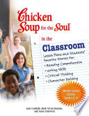 Chicken Soup for the Soul in the Classroom Middle School Edition  Grades 6   8