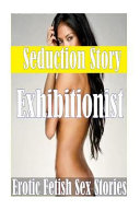 Seduction Story Exhibitionist Erotic Fetish Sex Stories