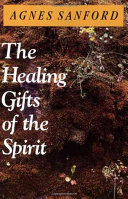The Healing Gifts of the Spirit Reflection And The Wisdom Of Hard Won Experience In