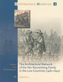The Architectural Network of the Van Neurenberg Family in the Low Countries  1480 1640