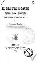 Il matrimonio per la dote commedia in cinque atti di Eugenio Scribe versione dal francese