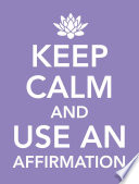 Keep Calm and Use an Affirmation