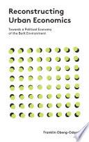 Reconstructing Urban Economics : criticisms, as many of its key assumptions and...