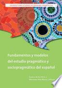 Fundamentos y modelos del estudio pragm    tico y sociopragm    tico del espa    ol