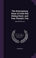 The Entertaining Story of Little Red Riding Hood  And Tom Thumb s Toy