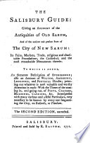 The Salisbury Guide  Giving an Account of the Antiquities of Old Sarum  and of the Ancient and Present State of the City of New Sarum     The Second Edition  Corrected   By James Easton