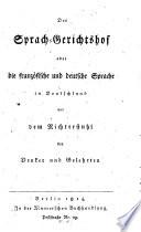 Der Sprach Gerichtshof  oder  Die franz  sische und deutsche Sprache in Deutschland vor dem Richterstuhl der Denker und Gelehrten
