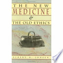 The New Medicine and the Old Ethics