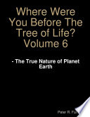 Where Were You Before The Tree of Life  Volume 6