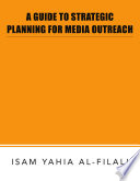 A GUIDE TO STRATEGIC PLANNING FOR MEDIA OUTREACH