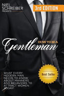 How to Be a Gentleman: What Every Modern Man Needs to Know about Manners and Behaviors to Attract Women