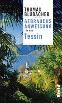 Gebrauchsanweisung Für Das Tessin : tiefblauen seen, abgelegenen tälern und jetset-leben....