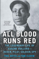 All Blood Runs Red: The Legendary Life of Eugene Bullard-Boxer, Pilot, Soldier, Spy