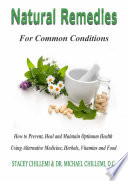 Natural Remedies for Common Conditions  How to Prevent  Heal and Maintain Optimum Health Using Alternative Medicine  Herbals  Vitamins and Food