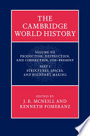 The Cambridge World History  Volume 7  Production  Destruction and Connection  1750   Present  Part 1  Structures  Spaces  and Boundary Making