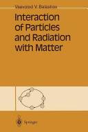 Interaction of Particles and Radiation with Matter