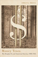 Money trees : the Douglas fir and American forestry, 1900-1944