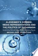 Alzheimer s Disease  Media Representations and the Politics of Euthanasia Book PDF