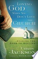 Loving God When You Don T Love The Church
