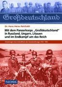 Mit dem Panzerkorps  Grossdeutschland  in Russland  Ungarn  Litauen und im Kampf um Ostpreussen