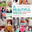 A Beautiful Mess Photo Idea Book
