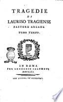 Tragedie di Lauriso Tragiense pastore arcade con due ragionamenti del medesimo sopra la composizione delle tragedie  Tomo primo   quarto