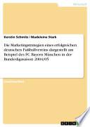 Die Marketingstrategien eines erfolgreichen deutschen Fußballvereins dargestellt am Beispiel des FC Bayern München in der Bundesligasaison 2004/05