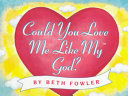 Could You Love Me Like My God  Book PDF