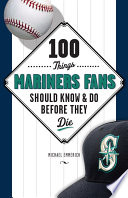 100 Things Mariners Fans Should Know   Do Before They Die
