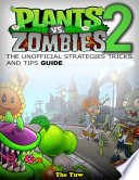 Plants Vs Zombies 2 the Unofficial Strategies Tricks and Tips Guide