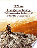 The Legendary Mountain Men of North America