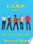 The C A M P  Guide to Sex and the Single Gay